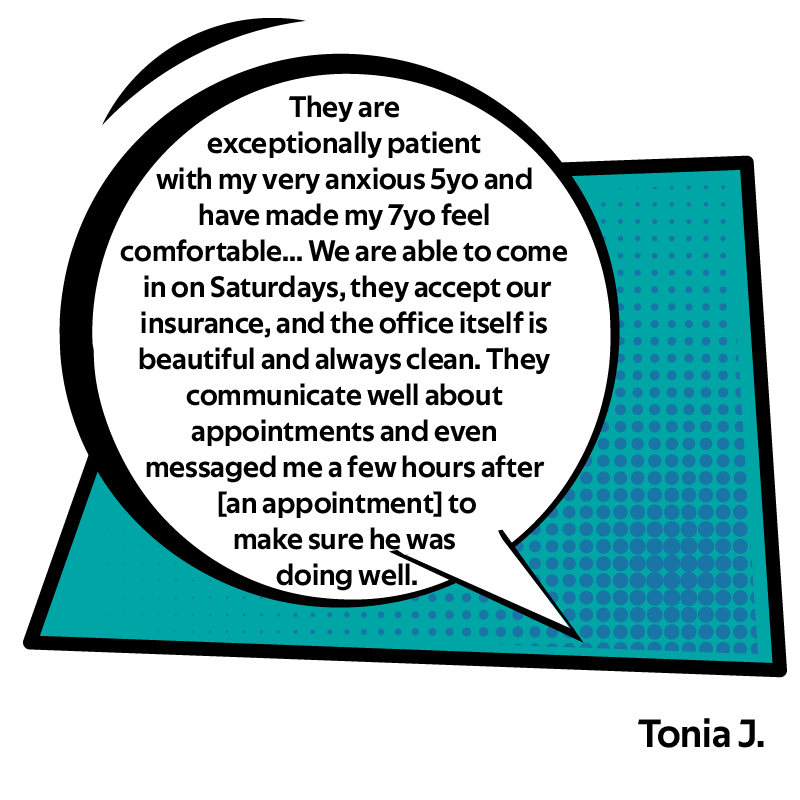 They are exceptionally patient with my very anxious 5yo and have made my 7yo feel comfortable... We are able to come in on Saturdays, they accept our insurance, and the office itself is beautiful and always clean. They communicate well about appointments and even messaged me a few hours after [an appointment] to make sure he was doing well.